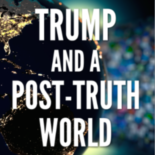 Trump And A Post- Truth World by Ken Wilber